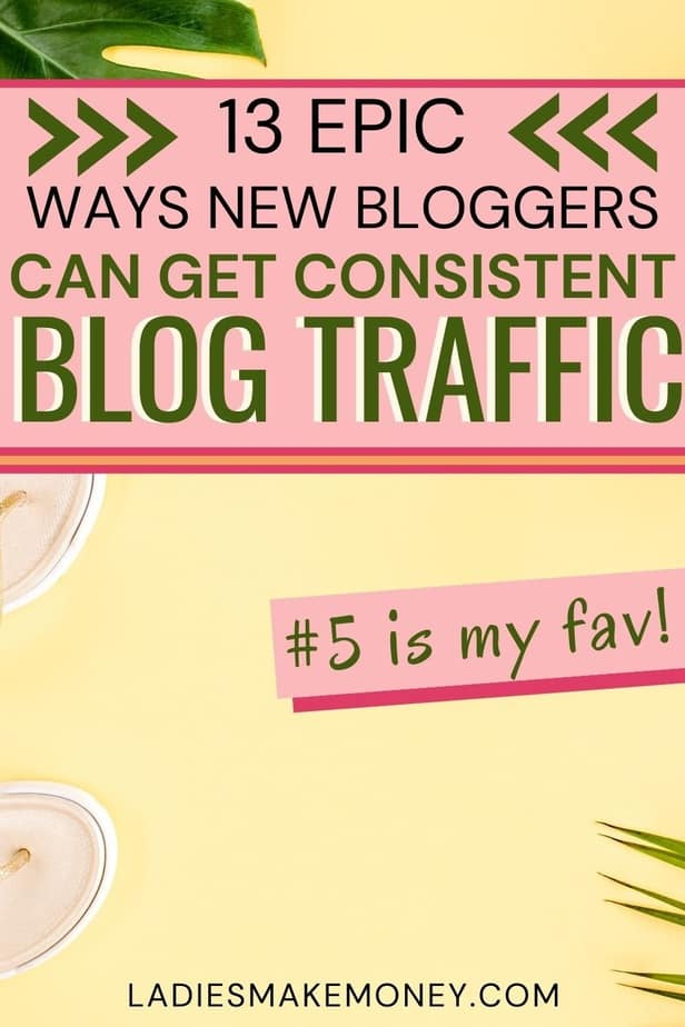 If you are looking for ways to get consistent blog traffic to your new blog, then Ladies Make Money Online has the perfect post for you to read. Learn how to get consistent blog traffic from Pinterest, Social Media, Email list and more. #pinterestmarketing #pinteresttips #contentmarketing #growyourblog #blogtraffic #bloggingtips #blogtips #bloggingforbeginners #marketingtips