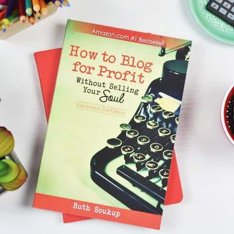How to blog for profit without selling your soul by Ruth Soukup. Do you want to earn a living doing what you love? Then grab this book about blogging for money. #blogformoney #bloggingtips #makemoneyblogging