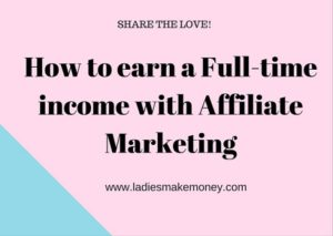 How to earn a full-time income with affiliate income