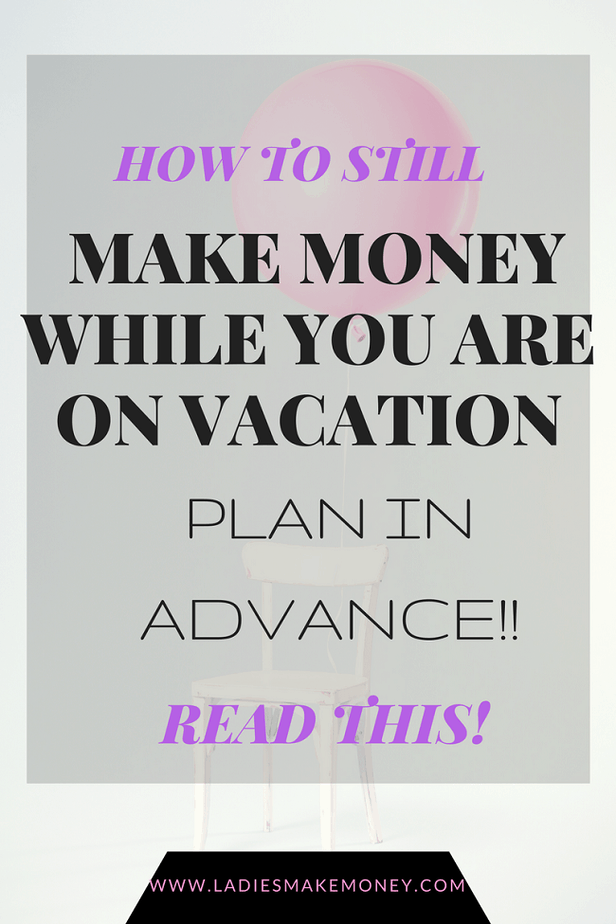 Make money on vacation- How to still make money while you are on vacation