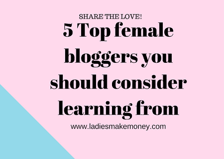 5 Top female bloggers you should consider learning from