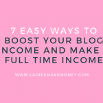 7 Easy ways to boost your blog income and make a full time income