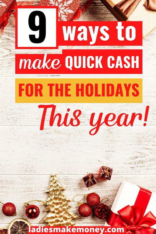 How to Make Quick Cash For The Holidays - With Ladies Make Money Online. Here are Here are 7 ways to make quick cash for the holidays. Some are quick and easy and others require a little effort, but you'll get extra money for Christmas.