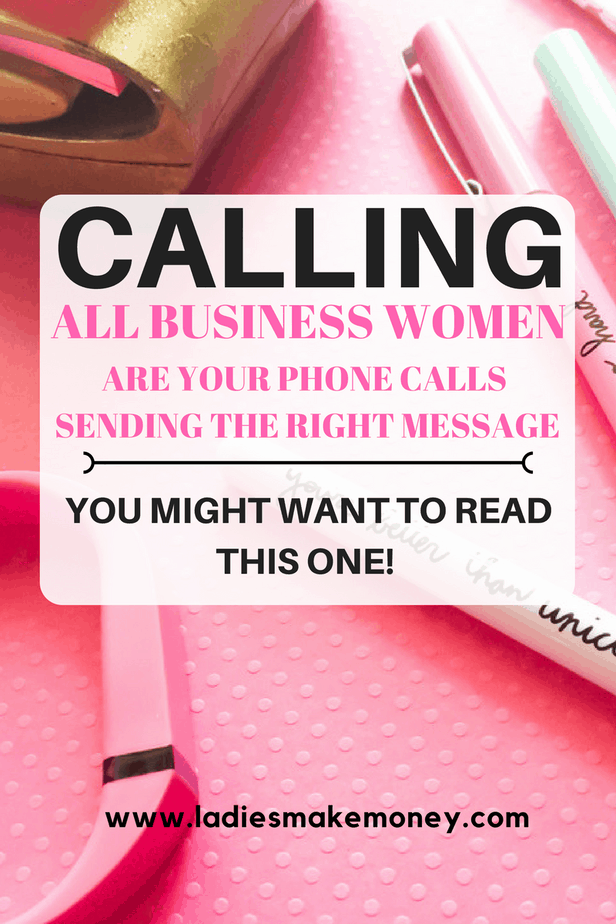 Calling All Business Women: Are Your Phone Calls Sending The Right Message?