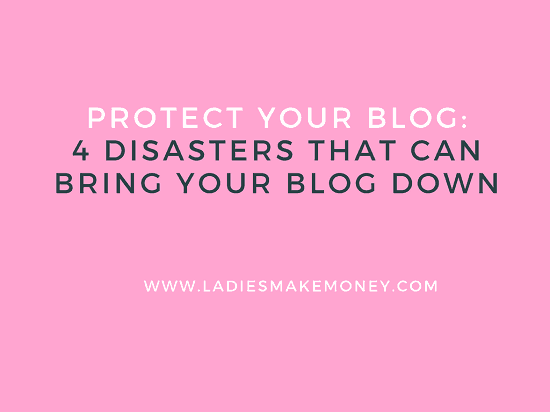 Protect your blog. 4 Disasters that can bring your blog down