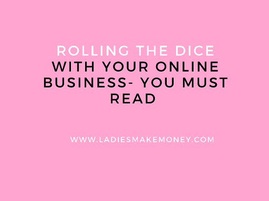 Rolling The Dice With Your Online Business