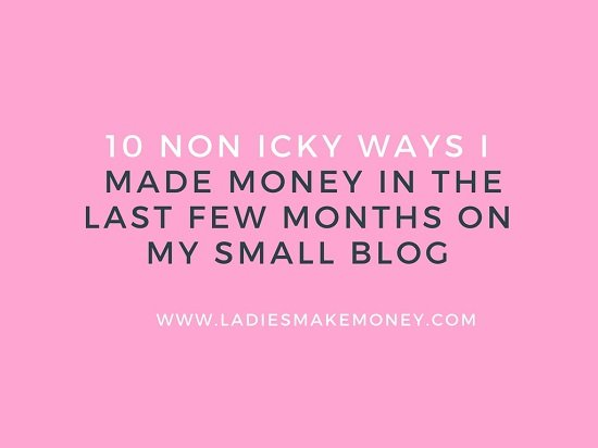 10 Non Icky Ways I made money in the last few months on my small blog