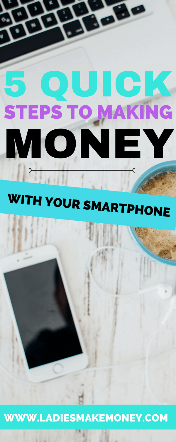 5 Quick steps to making money with your smart phone