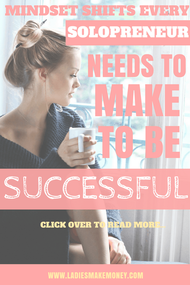 Mindset Shifts Every Solopreneur Needs to Make to be Successful in a side hustle. How to start a successful business from home. Side hustling tips for making extra money from home as a stay at home mom. Starting a blog to make extra money. Side hustle ideas for making money with your blog. Side hustle tips to earn passive income at home as stay at home mom. Make extra money at home as an entrepreneur #makemoneyfromhome #workfromhome