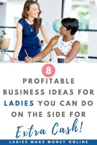 Profitable business ideas for women you can find on Ladies Make Money Online! Are you looking to make extra cash fast? Looking into starting a business online today. Here are a few easy simple business ideas for women that you can start this weekend to make extra cash. Most of these business ideas for women can be started from home. #makemoneyonline #sidebusinessideas #businessideas