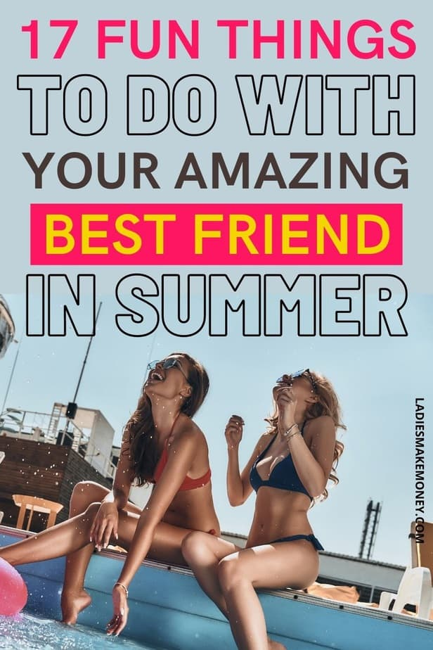 17 fun things to do with your best friend in summer! You don't have to hit the town to find fun things to do with friends. Here are 17 ways you can chill with your friends and keep the costs low. 30 Fun Things To Do With Your Friends Without Spending Much