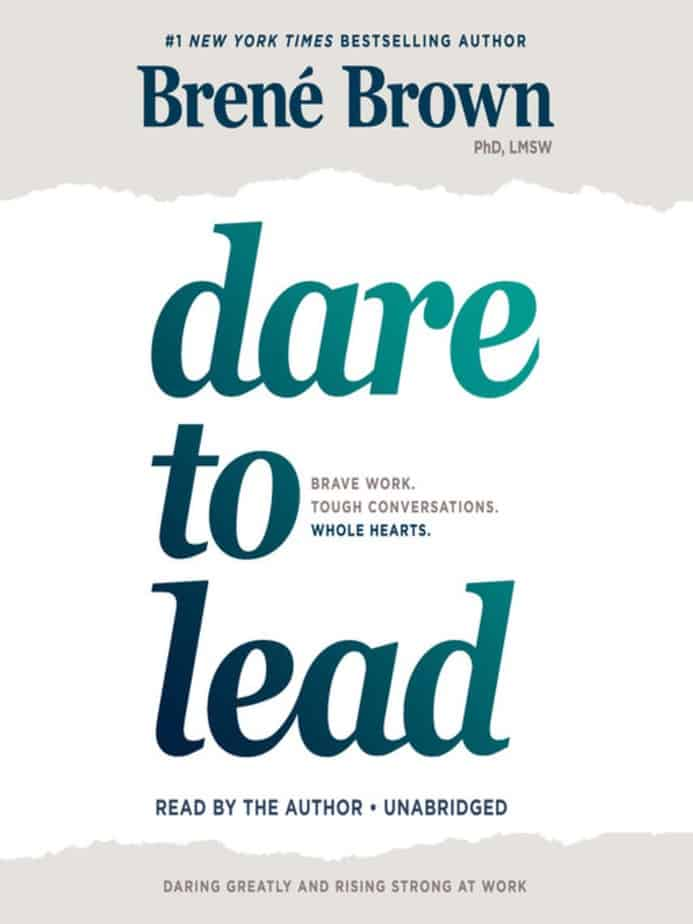 Dare to Lead: Brave Work. Tough Conversations. Whole Hearts by Brené Brown