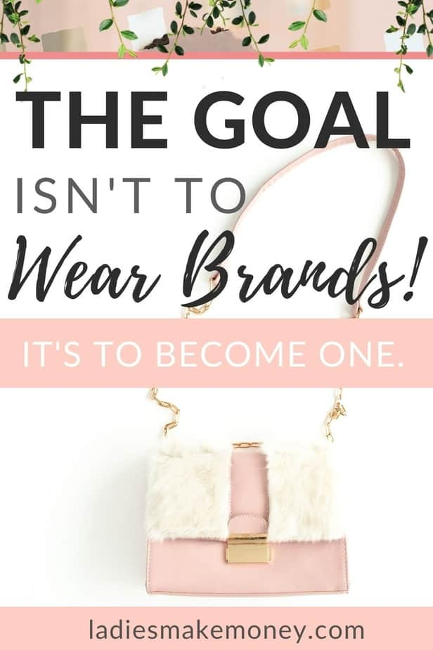 the goal isn't to wear brands, it's to become one