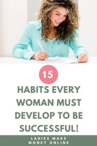 Habits every woman must try to be successful! Who is a successful woman? a successful woman is one who can build a firm foundation with the bricks others have thrown at her!