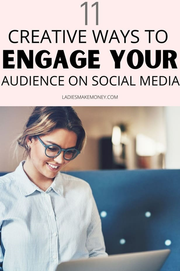 11 Creative ways to engage you audience on social media with Ladies Make Money Online