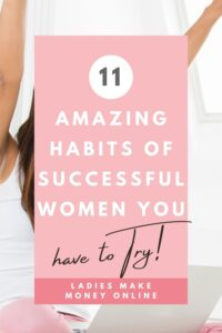 11 Habits of Successful Women - Here are our best tips to follow daily habits of highly successful women! Create a Success Mindset! Whatever it is that you define as success for yourself, there are ways to achieve that success quicker. Today I am sharing 11 daily habits of successful women. #successmindset #habits if you want to start a successful women lifestyle, these are the 11 habits you must have for success, in the daily habits of successful people! Habits every women must try to be successful