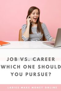 Should you pursue a job or a long term career? We are here to dish out career advice for women! Find out what the Difference Between A Career and A Job really is. What do you currently have? A job or a career? If you want to make more in the long run, should you have a job or a career? Click over to find out. #careertips #careeradvice